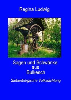 Sagen und Schwänke aus Bulkesch von Ludwig,  Regina