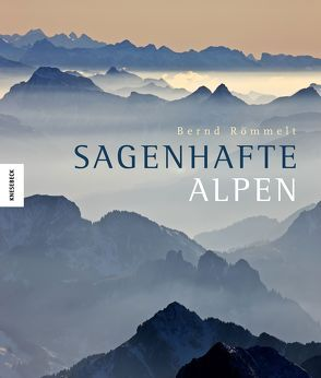 Sagenhafte Alpen von Römmelt,  Bernd