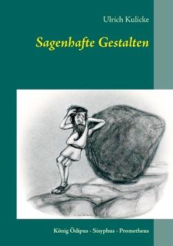 Sagenhafte Gestalten von Kulicke,  Ulrich