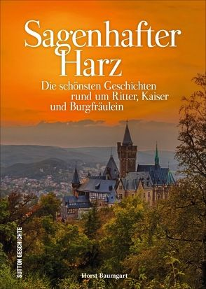 Sagenhafter Harz von Baumgart,  Horst