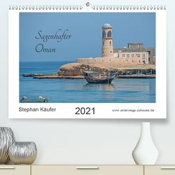 Sagenhafter Oman (Premium, hochwertiger DIN A2 Wandkalender 2021, Kunstdruck in Hochglanz) von Käufer,  Stephan