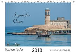 Sagenhafter Oman (Tischkalender 2018 DIN A5 quer) von Käufer,  Stephan