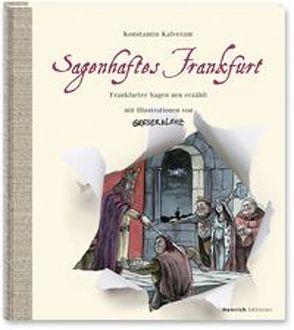 Sagenhaftes Frankfurt. Frankfurter Sagen neu erzählt mit Illustrationen von Greser & Lenz von Kalveram,  Konstantin