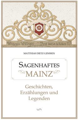 Sagenhaftes Mainz von Dietz-Lenssen,  Matthias