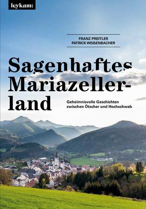 Sagenhaftes Mariazellerland von Preitler,  Franz, Weißenbacher,  Patrick