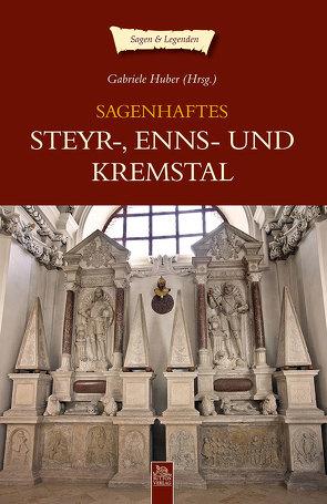 Sagenhaftes Steyr-, Enns- und Kremstal von Gabriele Huber (Hg.)