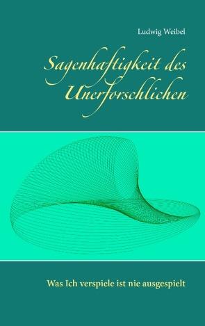 Sagenhaftigkeit des Unerforschlichen von Weibel,  Ludwig