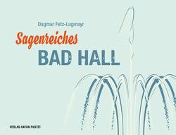 Sagenreiches Bad Hall von Fetz-Lugmayr,  Dagmar