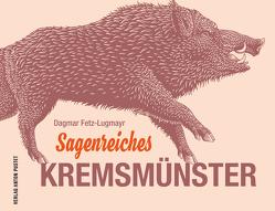 Sagenreiches Kremsmünster von Fetz-Lugmayr,  Dagmar