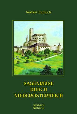 Sagenreise durch Niederösterreich -Band III/2 von Toplitsch,  Norbert