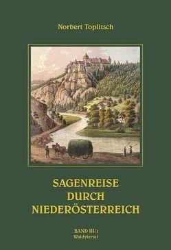 Sagenreise durch Niederösterreich – Band III/1 von Toplitsch,  Norbert