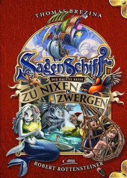 Sagenschiff: Die dritte Reise zu Nixen & Zwergen von Brezina,  Thomas, Rottensteiner,  Robert