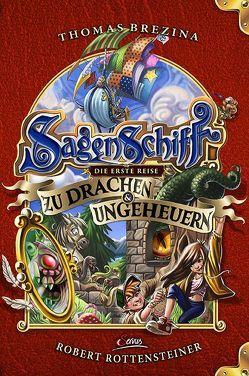 Sagenschiff: Die erste Reise zu Drachen & Ungeheuern von Brezina,  Thomas, Rottensteiner,  Robert