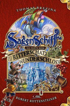 Sagenschiff: Die zweite Reise zu Ritterschatz & Wunderschloss von Brezina,  Thomas, Rottensteiner,  Robert