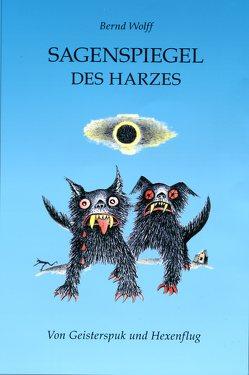 Sagenspiegel des Harzes von Wolff,  Bernd
