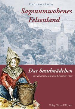 Sagenumwobenes Felsenland und Das Sandmädchen von Floss,  Christine, Horras,  Franz-Georg