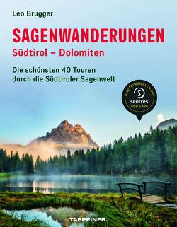 Sagenwanderungen Südtirol – Dolomiten von Brugger,  Leo