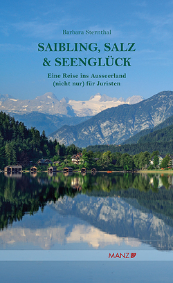 Saibling, Salz und Seenglück Eine Reise ins Ausseerland (nicht nur) für Juristen von Sternthal,  Barbara