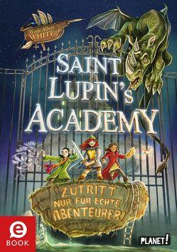 Saint Lupin´s Academy 1: Zutritt nur für echte Abenteurer! von Grubing,  Timo, Köbele,  Ulrike, White,  Wade Albert