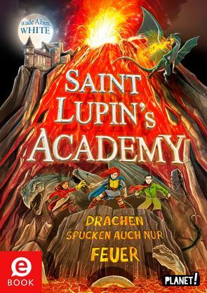 Saint Lupin´s Academy 2: Drachen spucken auch nur Feuer von Grubing,  Timo, Köbele,  Ulrike, White,  Wade Albert