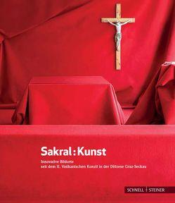 Sakral : Kunst von Glettler,  Hermann, Kaindl,  Heimo, Kölbl,  Alois, Porta,  Miriam, Rauchenberger,  Johannes, Tangl,  Eva
