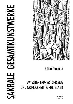 Sakrale Gesamtkunstwerke zwischen Expressionismus und Sachlichkeit in Rheinland von Giebeler,  Britta