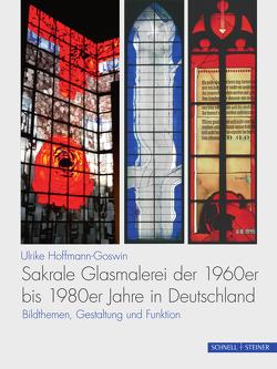 Sakrale Glasmalerei der 1960er bis 1980er Jahre in Deutschland von Hoffmann-Goswin,  Ulrike