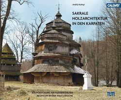 Sakrale Holzarchitektur in den Karpaten von Kutnyi,  Andrij