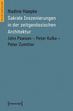 Sakrale Inszenierungen in der zeitgenössischen Architektur von Haepke,  Nadine