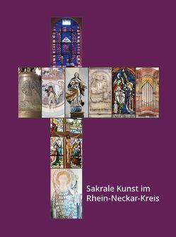 Sakrale Kunst im Rhein-Neckar-Kreis von Burkhardt,  Dorothea, Kreutz,  Jörg, Müller,  Berno