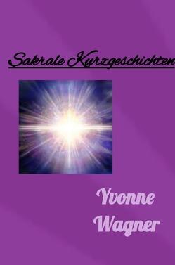 Sakrale Kurzgeschichten von Wagner,  Yvonne