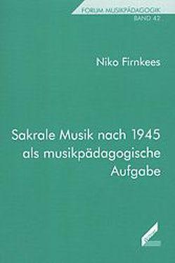 Sakrale Musik nach 1945 als musikpädagogische Aufgabe von Firnkees,  Niko, Roscher,  Wolfgang