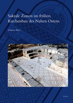Sakrale Zonen im frühen Kirchenbau des Nahen Ostens von Watta,  Sebastian