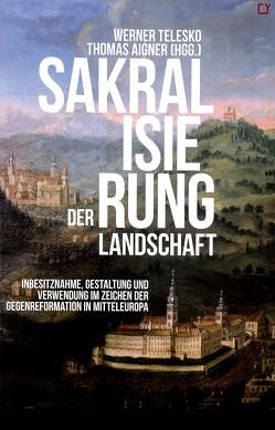 Sakralisierung der Landschaft von Aigner,  Thomas, Telesko,  Werner
