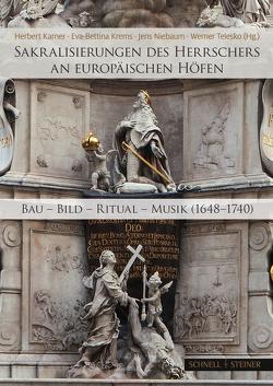 Sakralisierungen des Herrschers an europäischen Höfen von Karner,  Herbert, Krems,  Eva-Bettina, Niebaum,  Jens, Telesko,  Werner