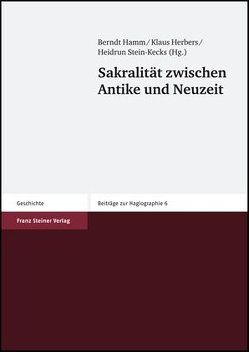 Sakralität zwischen Antike und Neuzeit von Hamm,  Berndt, Herbers,  Klaus, Stein-Kecks,  Heidrun