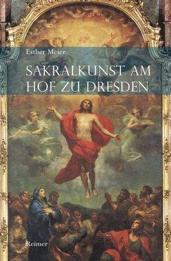 Sakralkunst am Hof zu Dresden von Meier,  Esther