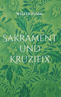 Sakrament und Kruzifix von Plasil,  Walter
