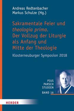 Sakramentale Feier und theologia prima von Redtenbacher,  Andreas, Schulze,  Markus
