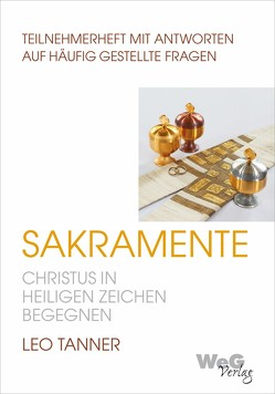 Sakramente – Christus in heiligen Zeichen begegnen von Tanner,  Leo