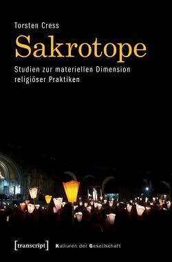 Sakrotope – Studien zur materiellen Dimension religiöser Praktiken von Cress,  Torsten