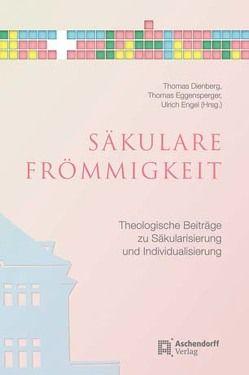 Säkulare Frömmigkeit von Dienberg,  Thomas, Eggensperger,  Thomas, Engel,  Ulrich