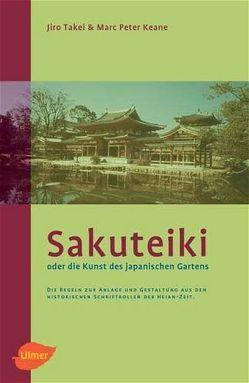 Sakuteiki oder Die Kunst des Japanischen Gartens von Keane,  Marc P, Takei,  Jiro