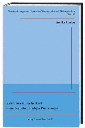 Salafismus in Deutschland-sein deutscher Prediger Pierre Vogel von Lindow,  Annika