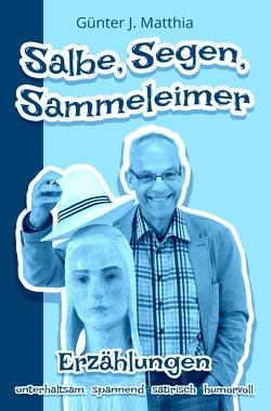 Salbe, Segen, Sammeleimer von Matthia,  Günter J.