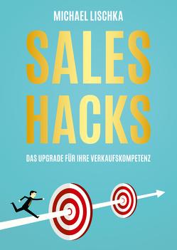 Sales Hacks von Lischka,  Michael