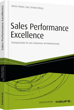 Sales Performance Excellence von Gleich,  Ronald, Hartje,  Sabine, Lips,  Thorsten, Schulze,  Mike