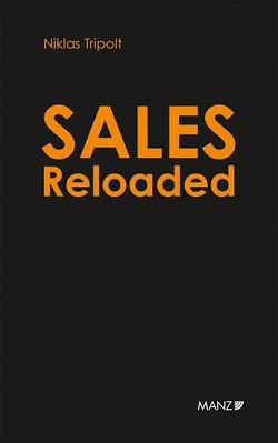 Sales Reloaded Komplexe Projekte in drei Phasen erfolgreich verkaufen von Tripolt,  Niklas
