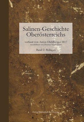 Salinen-Geschichte Oberösterreichs und benachbarte alpenländische Salinen ; Band 2: Beilagen von Dicklberger,  Anton, Nussbaumer,  Thomas