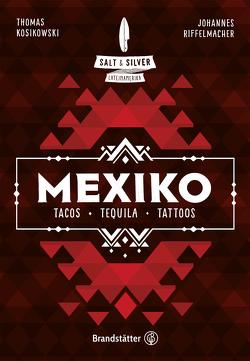 Salt & Silver Mexiko von Kosikowski,  Thomas, Riffelmacher,  Johannes
